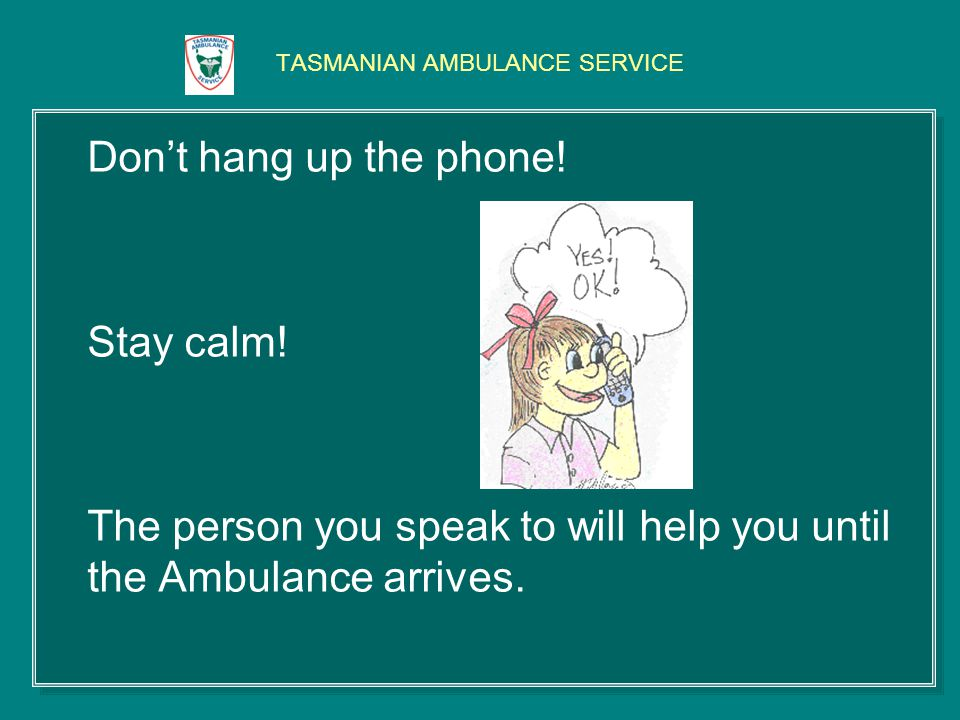 TASMANIAN AMBULANCE SERVICE Interpreters When the Ambulance arrives, tell them your language and they can arrange for a phone interpreter or an interpreter to meet you at the hospital if you need one.