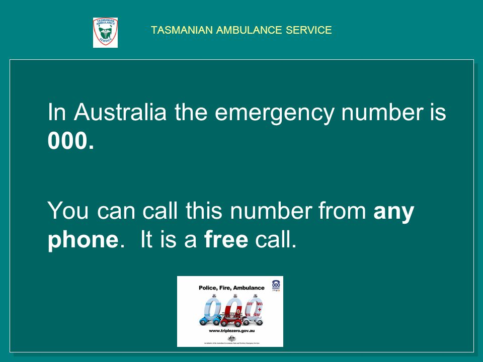 In Australia the emergency number is 000. You can call this number from any phone.
