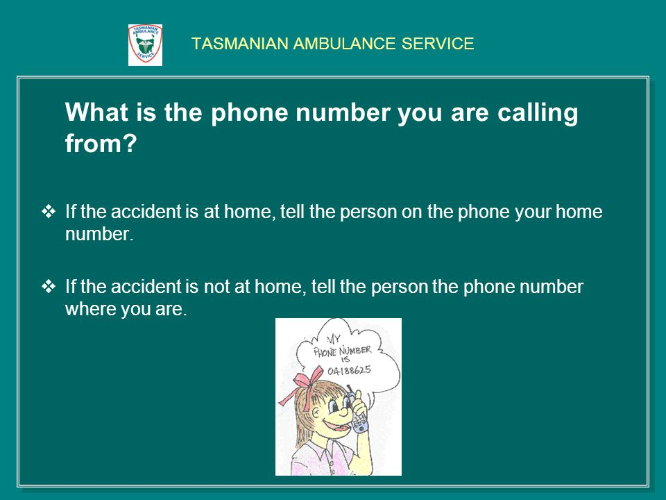 TASMANIAN AMBULANCE SERVICE What is the phone number you are calling from.