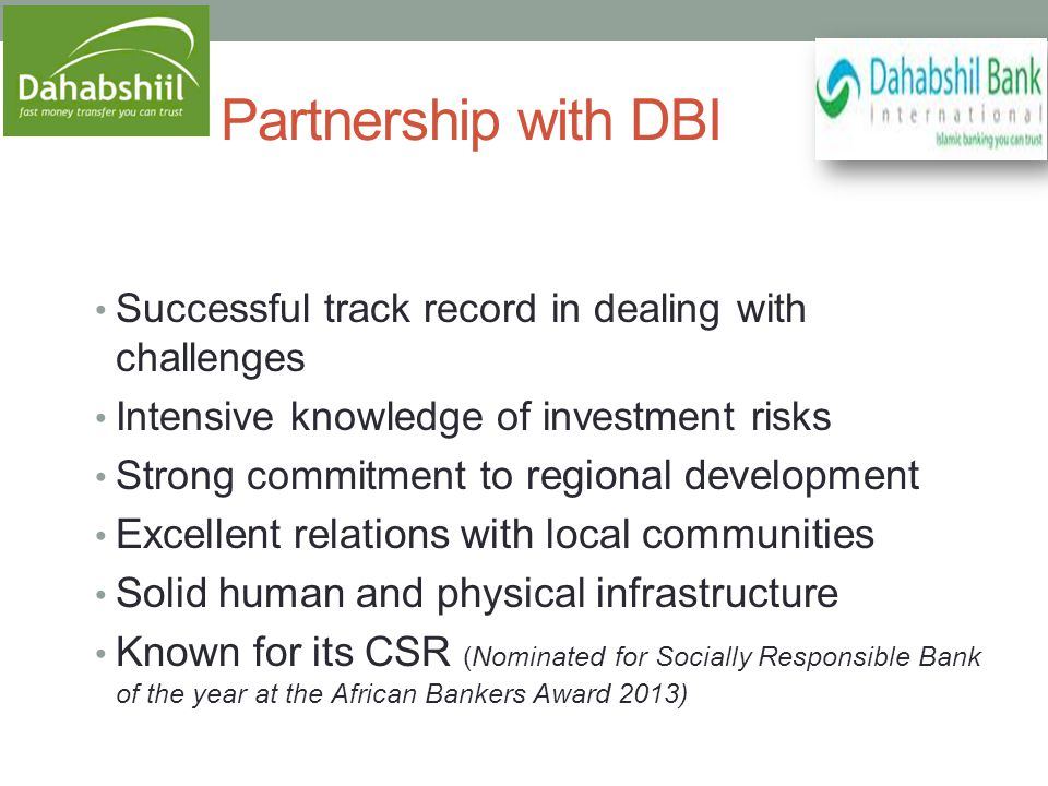 Partnership with DBI Successful track record in dealing with challenges Intensive knowledge of investment risks Strong commitment to regional development Excellent relations with local communities Solid human and physical infrastructure Known for its CSR (Nominated for Socially Responsible Bank of the year at the African Bankers Award 2013)