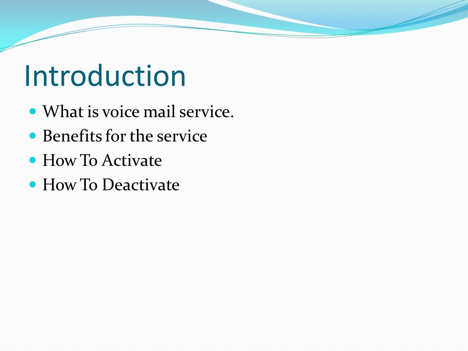 Introduction What is voice mail service. Benefits for the service How To Activate How To Deactivate