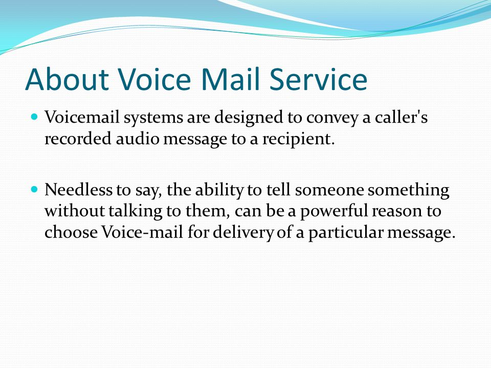 About Voice Mail Service Voic systems are designed to convey a caller s recorded audio message to a recipient.