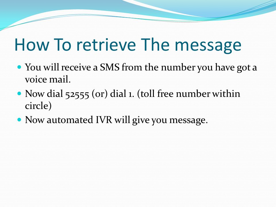 Retrieve The message in roaming You will receive a SMS from the number you have got a voice mail.