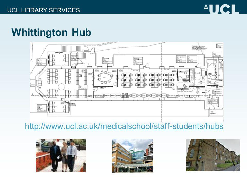 UCL LIBRARY SERVICES Whittington Hub http://www.ucl.ac.uk/medicalschool/staff-students/hubs