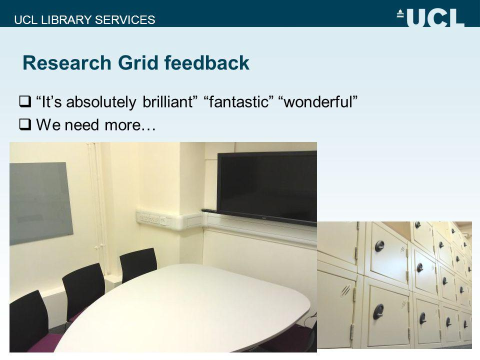 UCL LIBRARY SERVICES Research Grid feedback Its absolutely brilliant fantastic wonderful We need more…