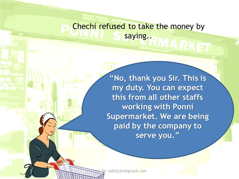 Chechi refused to take the money by saying.. Sijin.Bt- talk2sijin@gmail.com No, thank you Sir.