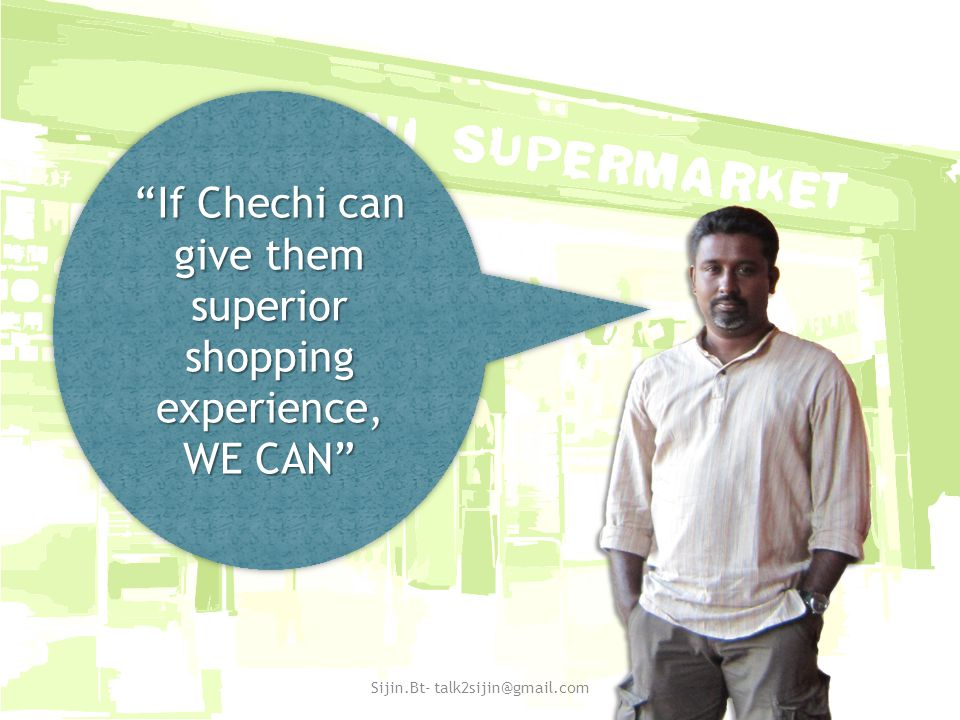 If Chechi can give them superior shopping experience, WE CAN If Chechi can give them superior shopping experience, WE CAN