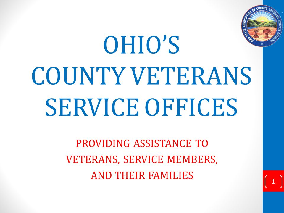 OHIOS COUNTY VETERANS SERVICE OFFICES PROVIDING ASSISTANCE TO VETERANS, SERVICE MEMBERS, AND THEIR FAMILIES 1