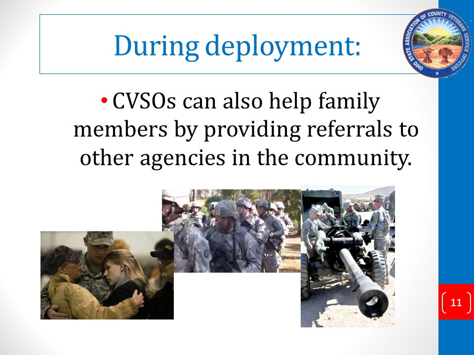 During deployment: CVSOs can also help family members by providing referrals to other agencies in the community.