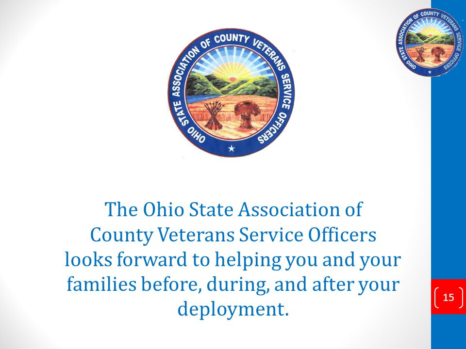 15 The Ohio State Association of County Veterans Service Officers looks forward to helping you and your families before, during, and after your deployment.