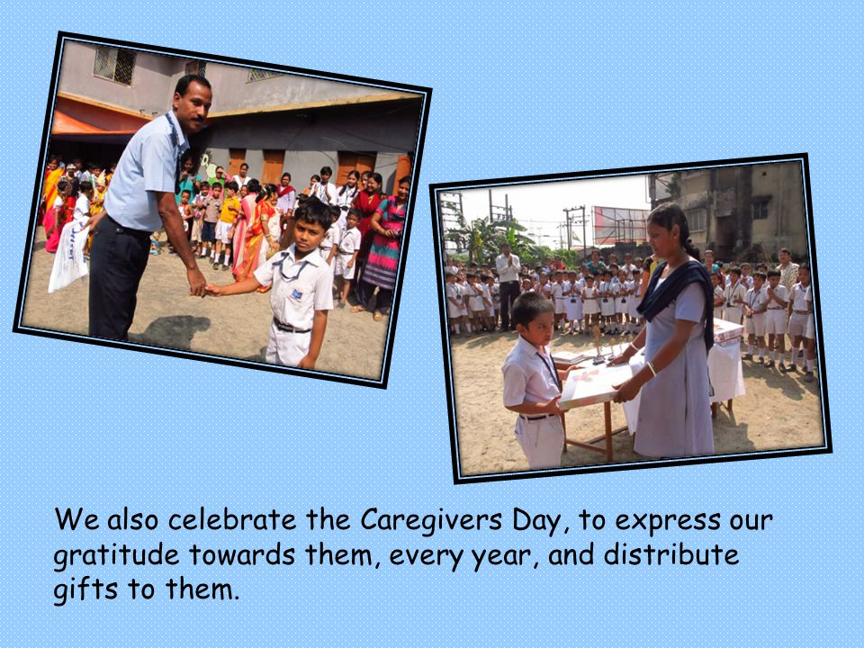 We also celebrate the Caregivers Day, to express our gratitude towards them, every year, and distribute gifts to them.