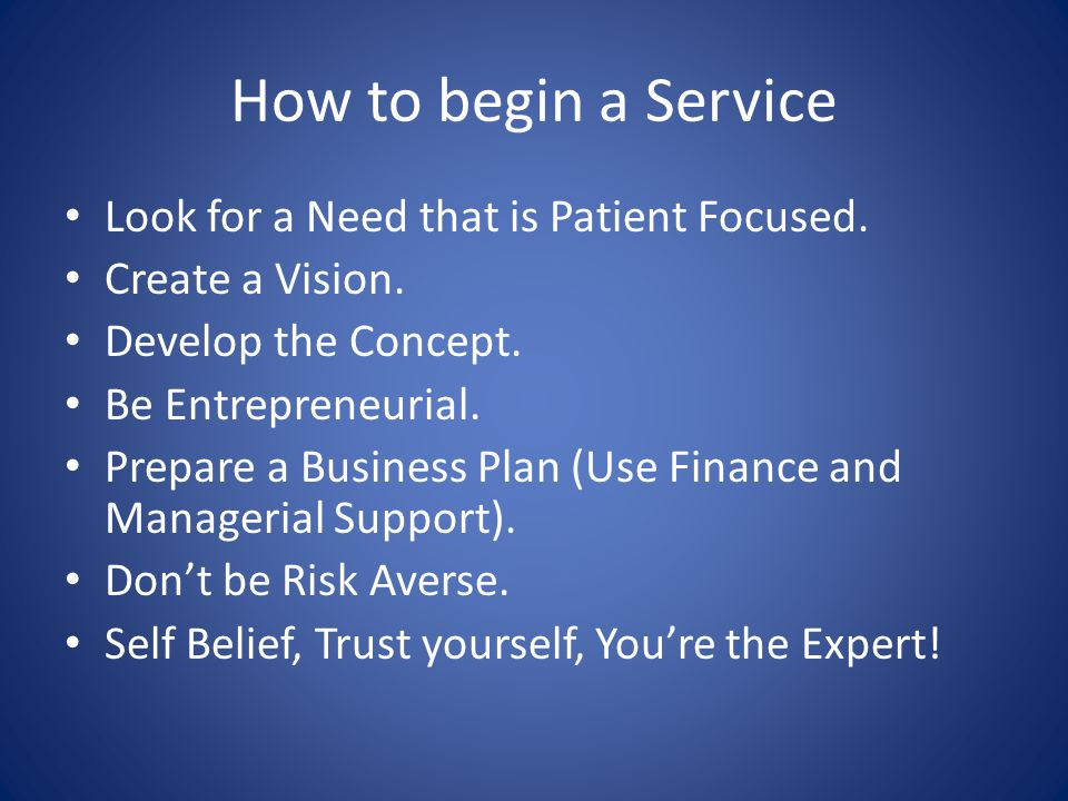 How to begin a Service Look for a Need that is Patient Focused.