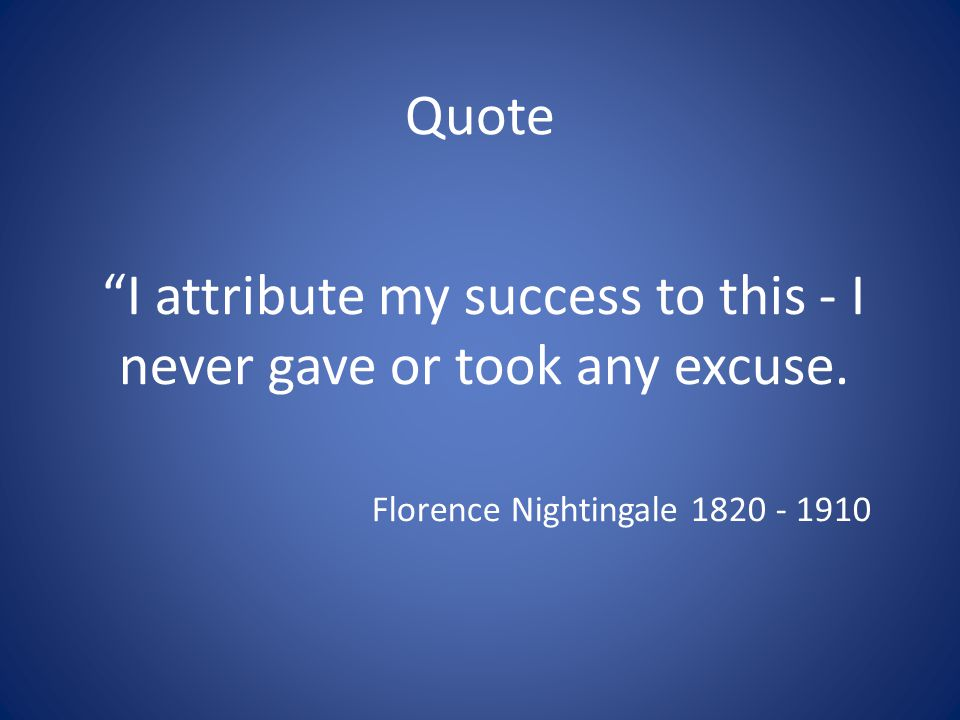 Quote I attribute my success to this - I never gave or took any excuse.