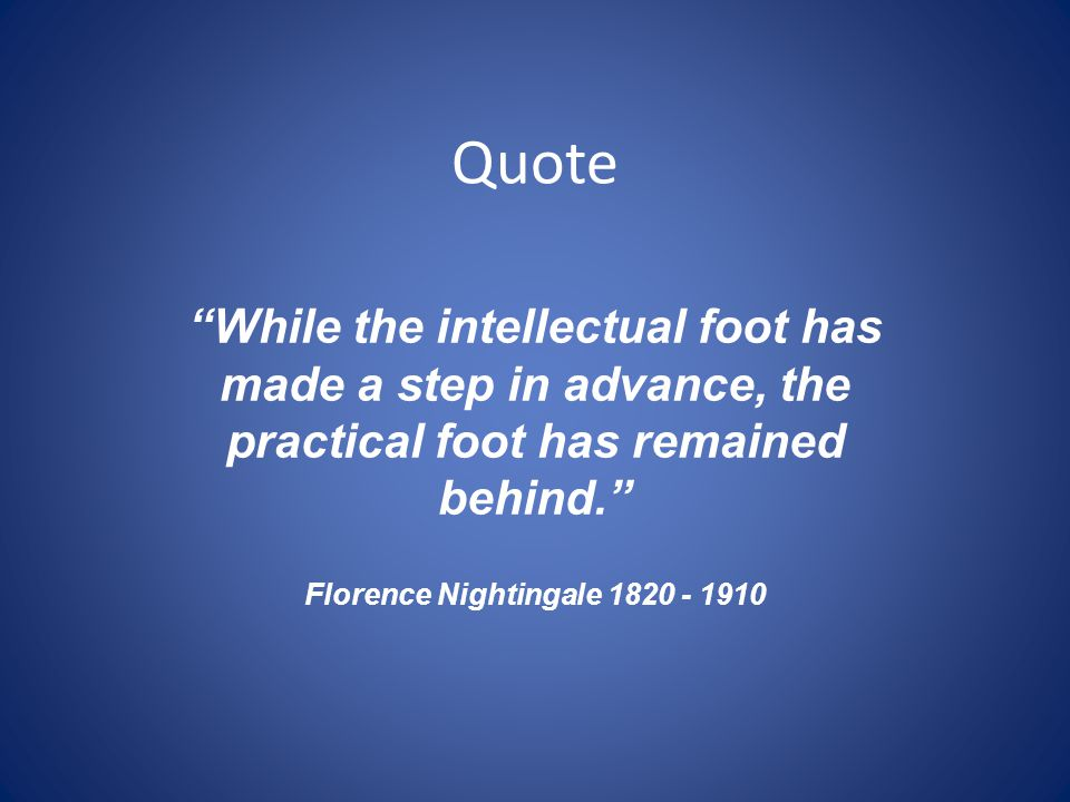 Quote While the intellectual foot has made a step in advance, the practical foot has remained behind.