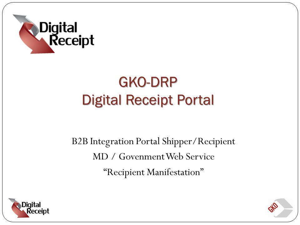 GKO-DRP Digital Receipt Portal B2B Integration Portal Shipper/Recipient MD / Govenment Web Service Recipient Manifestation