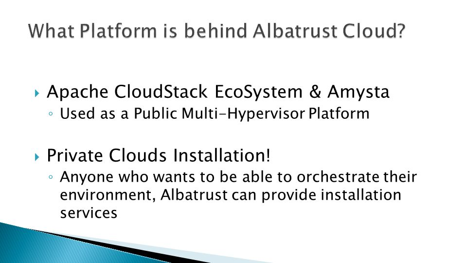 Apache CloudStack EcoSystem & Amysta Used as a Public Multi-Hypervisor Platform Private Clouds Installation! Anyone who wants to be able to orchestrat