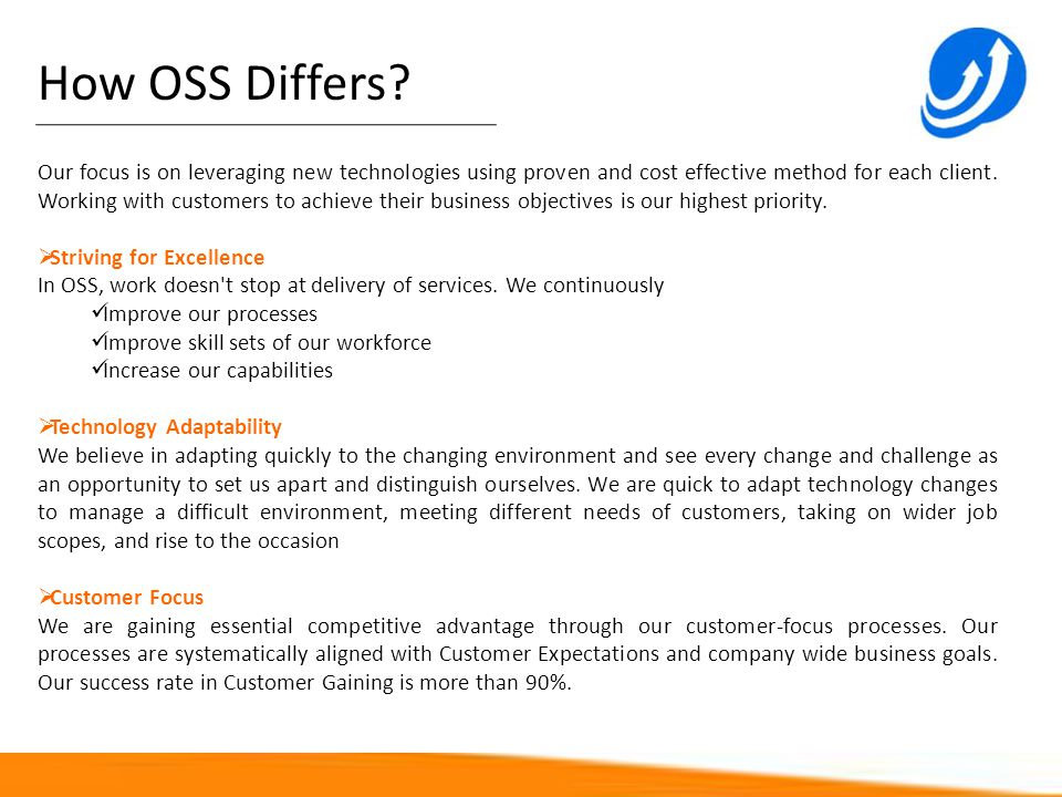 How OSS Differs? Our focus is on leveraging new technologies using proven and cost effective method for each client. Working with customers to achieve