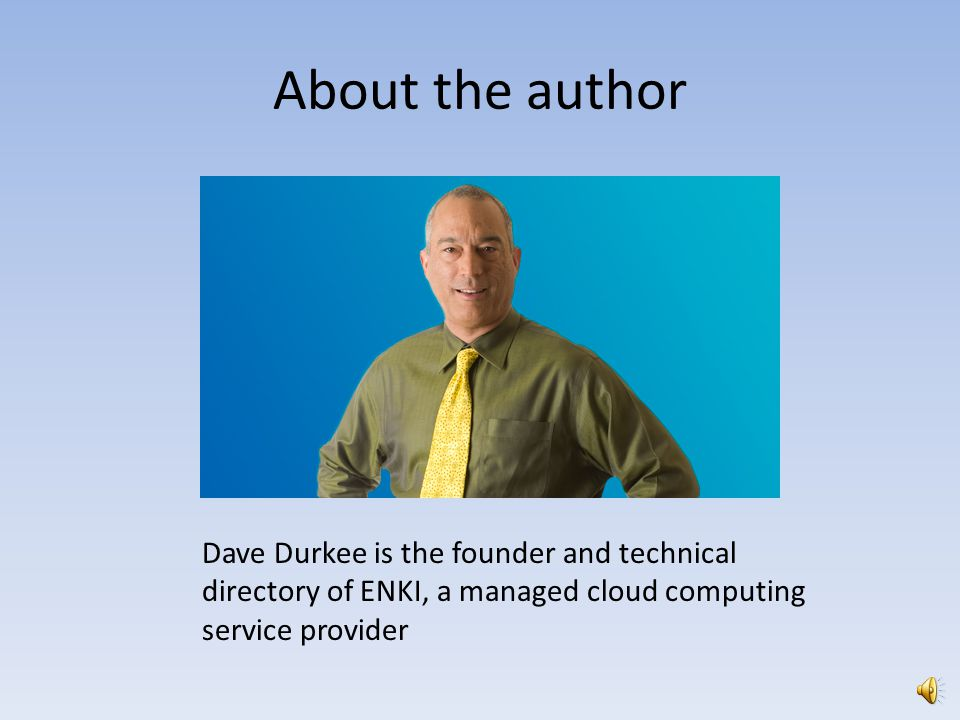 About the author Dave Durkee is the founder and technical directory of ENKI, a managed cloud computing service provider