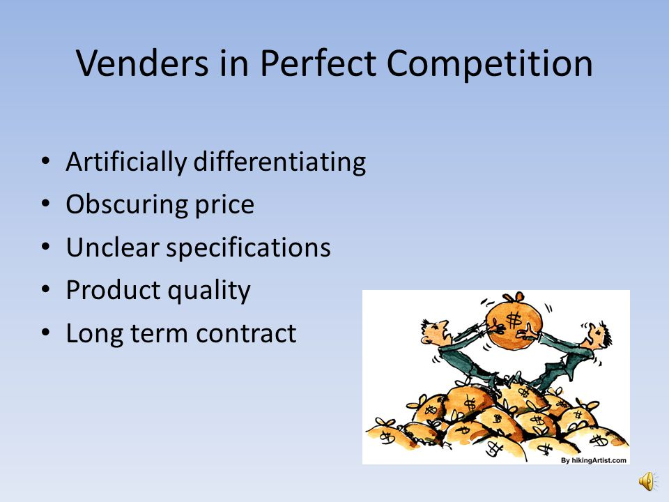 Venders in Perfect Competition Artificially differentiating Obscuring price Unclear specifications Product quality Long term contract