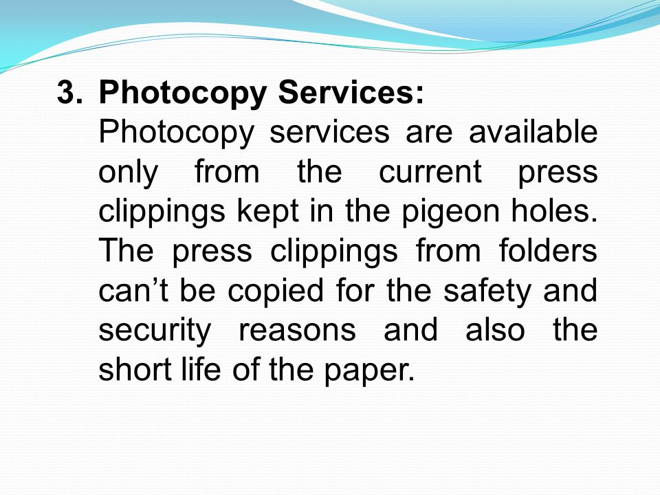 3.Photocopy Services: Photocopy services are available only from the current press clippings kept in the pigeon holes.