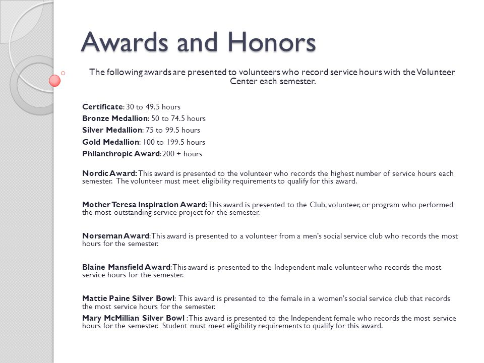 Awards and Honors The following awards are presented to volunteers who record service hours with the Volunteer Center each semester. Certificate: 30 t