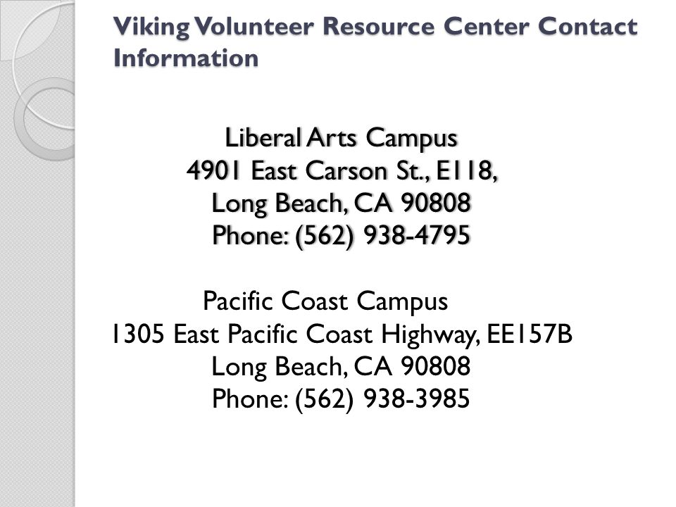 Viking Volunteer Resource Center Contact Information Liberal Arts CampusLiberal Arts Campus 4901 East Carson St., E118,4901 East Carson St., E118, Lon