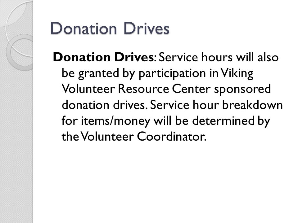 Donation Drives Donation Drives: Service hours will also be granted by participation in Viking Volunteer Resource Center sponsored donation drives. Se