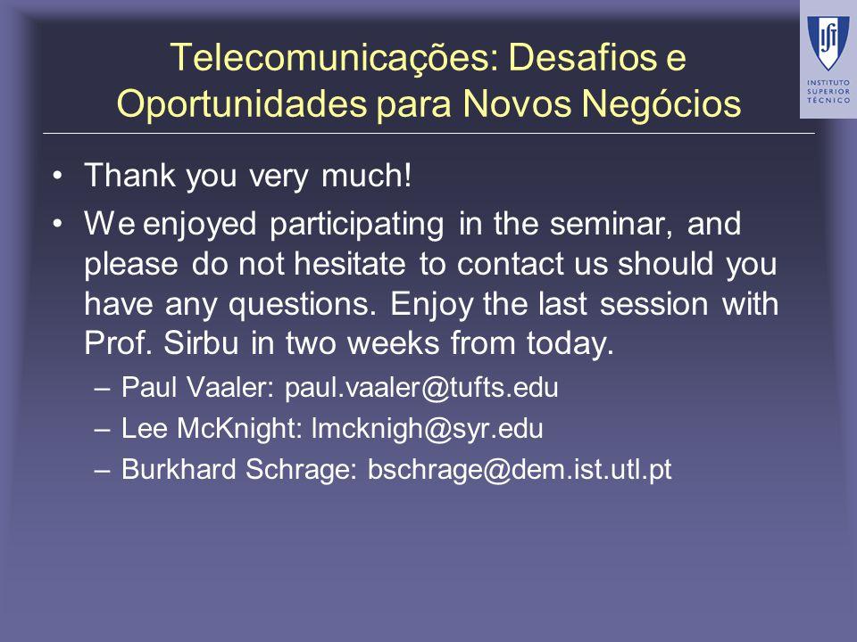 Telecomunicações: Desafios e Oportunidades para Novos Negócios Thank you very much! We enjoyed participating in the seminar, and please do not hesitat