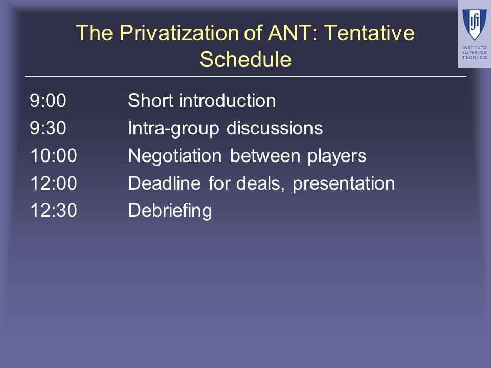The Privatization of Anatolia National Telekom General instructions in course packet Confidential instructions for six parties –Selling Parties ANT TAD CORA –Buying Parties BOW NALI EUTEL Excel file ANTValue on course website: http://in3.dem.ist.utl.pt/master/telecompolicy http://in3.dem.ist.utl.pt/master/telecompolicy Use of software CrystalBall is optional.