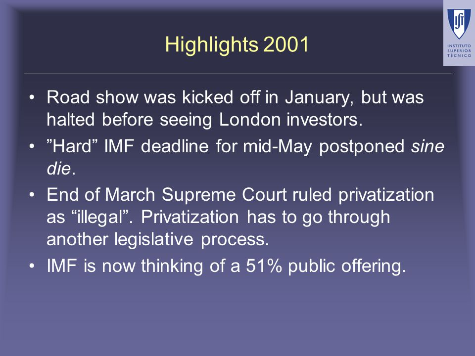 Highlights 2001 Road show was kicked off in January, but was halted before seeing London investors. Hard IMF deadline for mid-May postponed sine die.