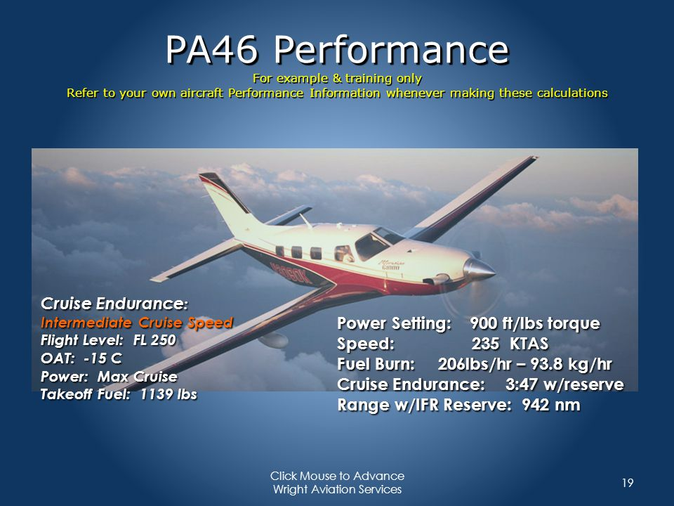 PA46 Performance For example & training only Refer to your own aircraft Performance Information whenever making these calculations 19 Click Mouse to A