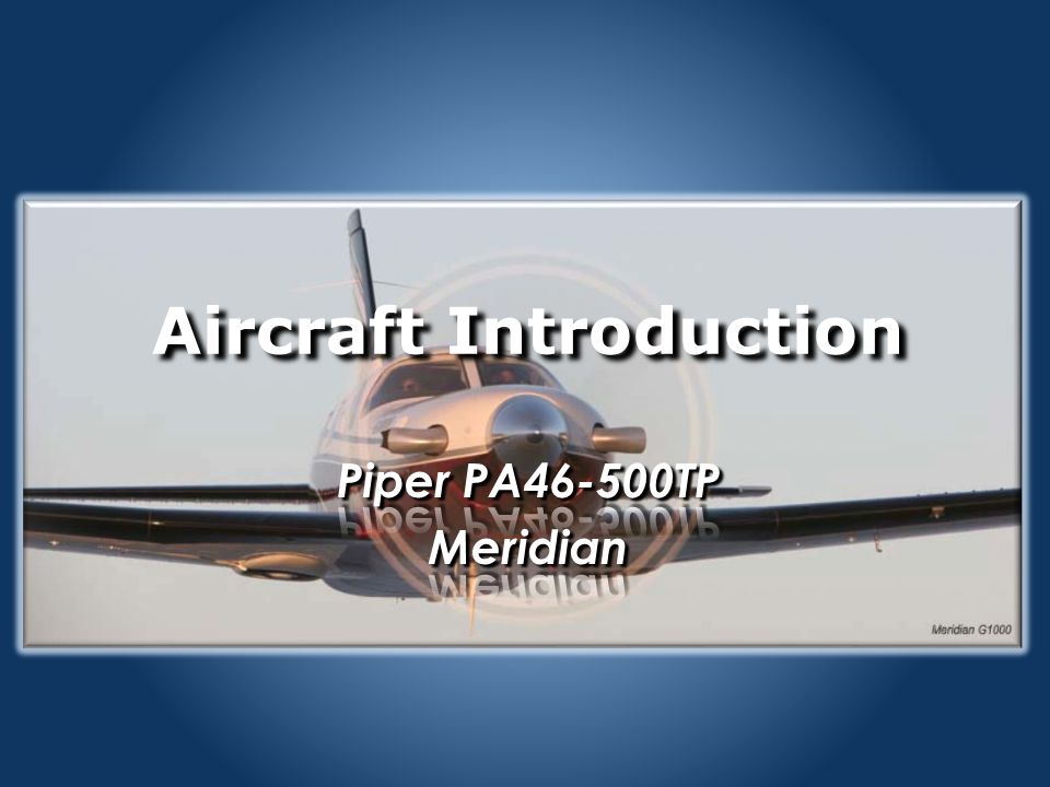 PA46 Normal Procedures Preflight Preflight Engine Start Engine Start Before Take-off Before Take-off Take-off and Climb Take-off and Climb Cruise Cruise Descent Descent Terminal Area Approach Terminal Area Approach Approach to Land Approach to Land After Landing, Arrival & Securing After Landing, Arrival & Securing 23 Click Mouse to Advance Wright Aviation Services Your Meridian POH contain normal procedures in both checklist and expanded formats.