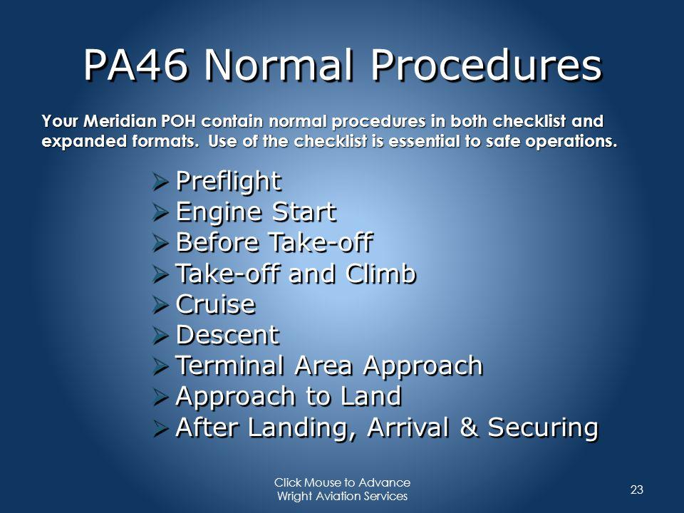 PA46 Normal Procedures Preflight Preflight Engine Start Engine Start Before Take-off Before Take-off Take-off and Climb Take-off and Climb Cruise Crui