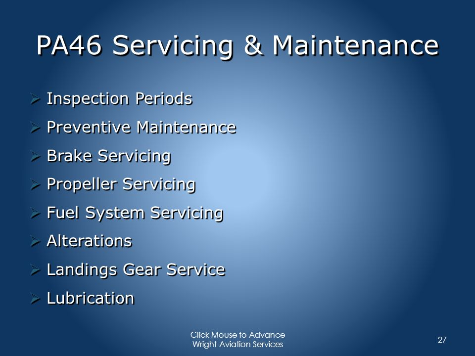 PA46 Servicing & Maintenance Inspection Periods Inspection Periods Preventive Maintenance Preventive Maintenance Brake Servicing Brake Servicing Prope
