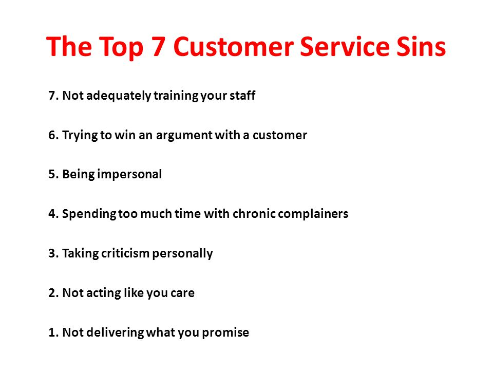 The Top 7 Customer Service Sins 7. Not adequately training your staff 6.