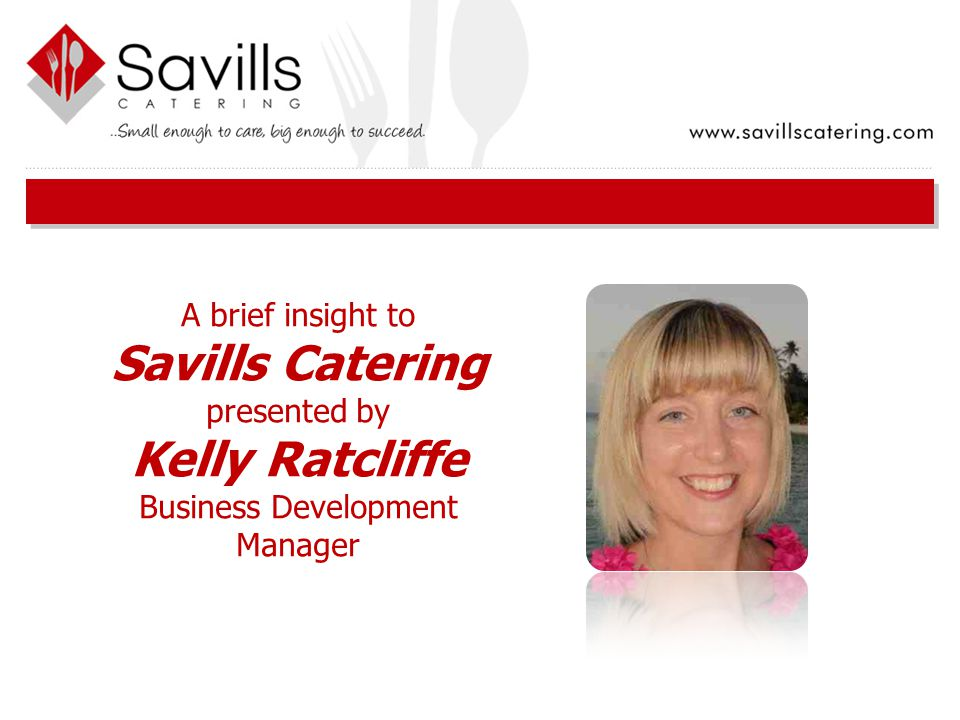 A brief insight to Savills Catering presented by Kelly Ratcliffe Business Development Manager