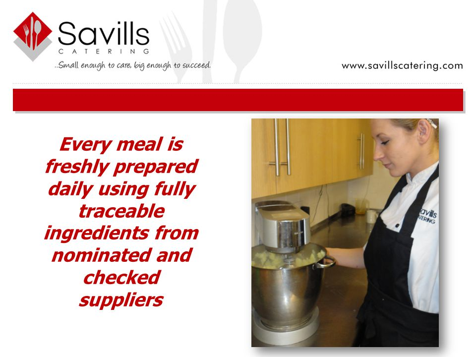 Every meal is freshly prepared daily using fully traceable ingredients from nominated and checked suppliers