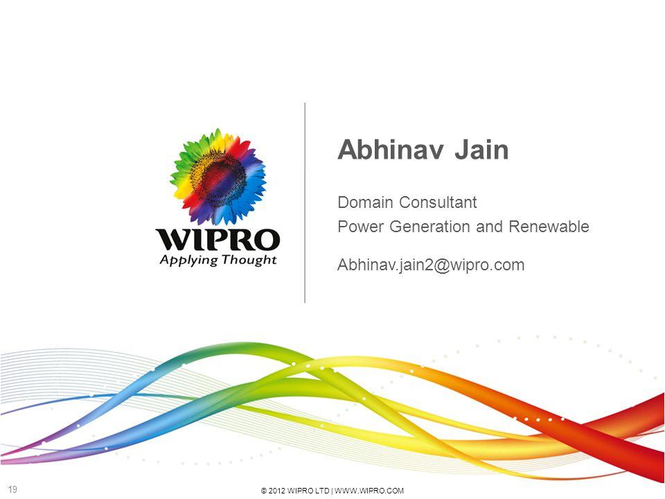 © 2012 WIPRO LTD | WWW.WIPRO.COM 19 Abhinav Jain Domain Consultant Power Generation and Renewable Abhinav.jain2@wipro.com