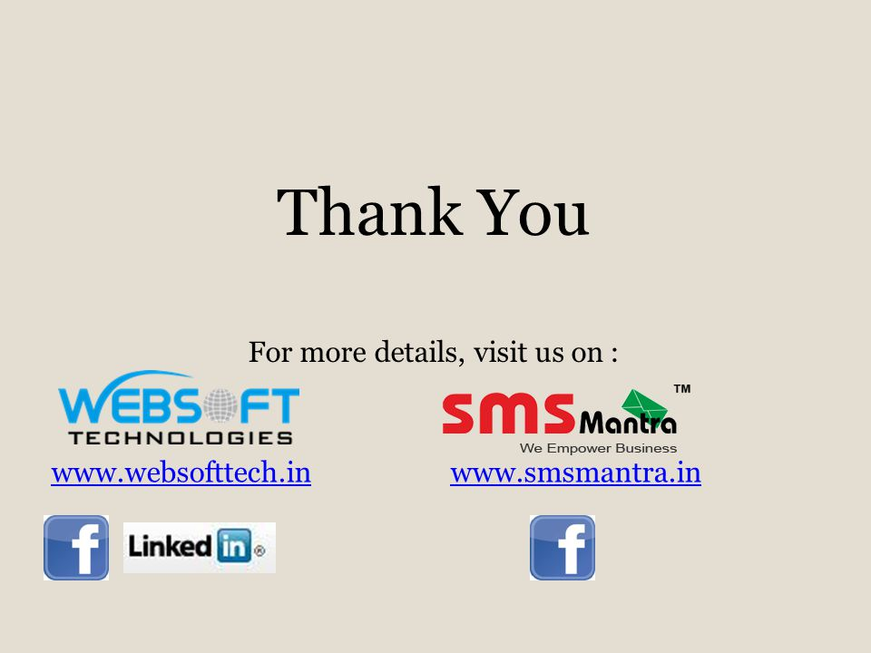 Thank You For more details, visit us on : www.websofttech.inwww.smsmantra.in