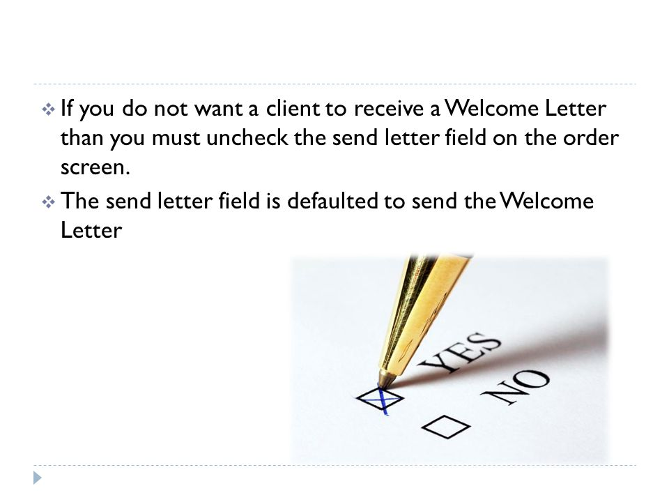 If you do not want a client to receive a Welcome Letter than you must uncheck the send letter field on the order screen.