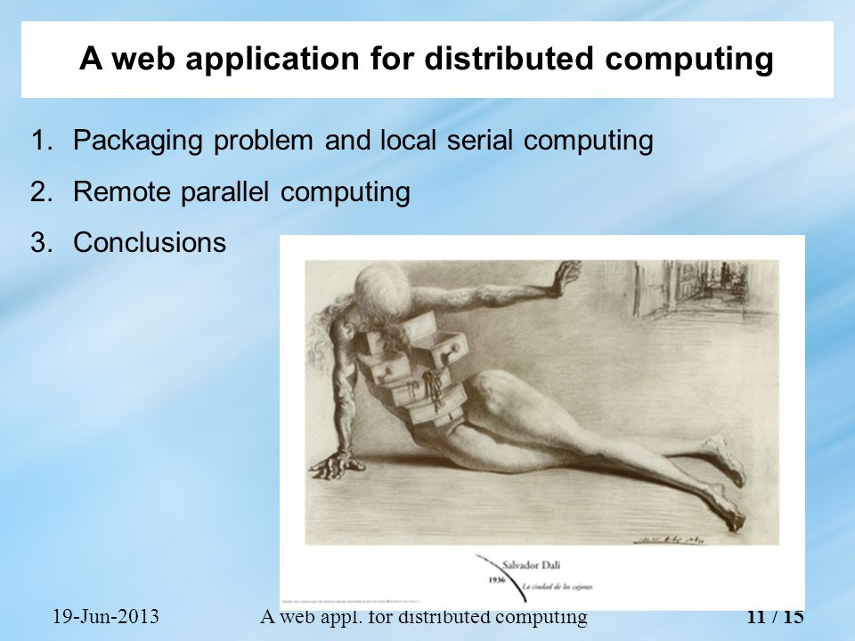 1.Packaging problem and local serial computing 2.Remote parallel computing 3.Conclusions 19-Jun-2013A web appl.