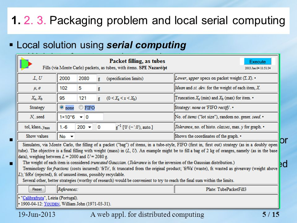 The packaging problem was studied with (a) Simple, sequential filling (usual) (b)Tube-like (FIFO) filling Strategy (b), as expected, revealed better results 19-Jun-2013A web appl.