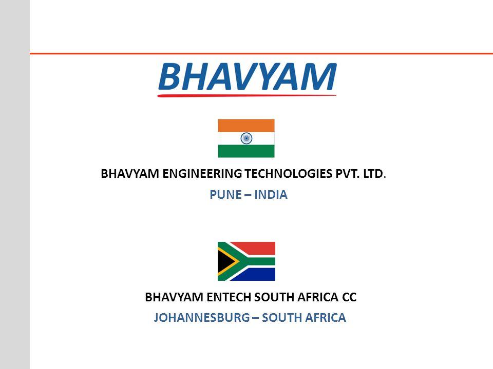 BHAVYAM ENGINEERING TECHNOLOGIES PVT. LTD. PUNE – INDIA BHAVYAM ENTECH SOUTH AFRICA CC JOHANNESBURG – SOUTH AFRICA