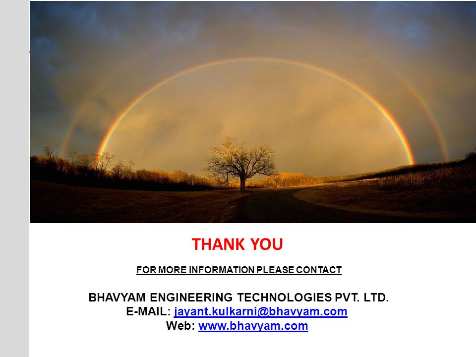 THANK YOU FOR MORE INFORMATION PLEASE CONTACT BHAVYAM ENGINEERING TECHNOLOGIES PVT.