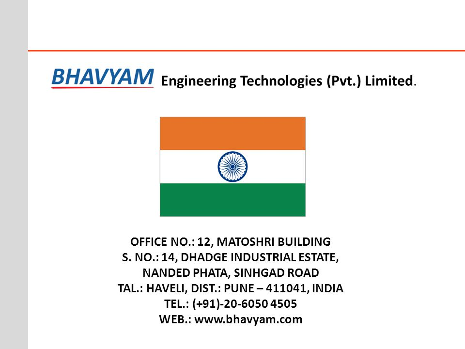 OFFICE NO.: 12, MATOSHRI BUILDING S. NO.: 14, DHADGE INDUSTRIAL ESTATE, NANDED PHATA, SINHGAD ROAD TAL.: HAVELI, DIST.: PUNE – 411041, INDIA TEL.: (+9