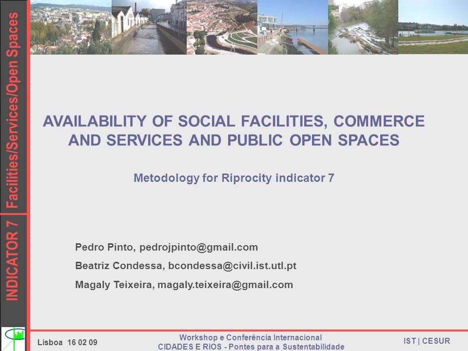 INDICATOR 7 Facilities/Services/Open Spaces IST | CESUR Lisboa 16 02 09 Workshop e Conferência Internacional CIDADES E RIOS - Pontes para a Sustentabi