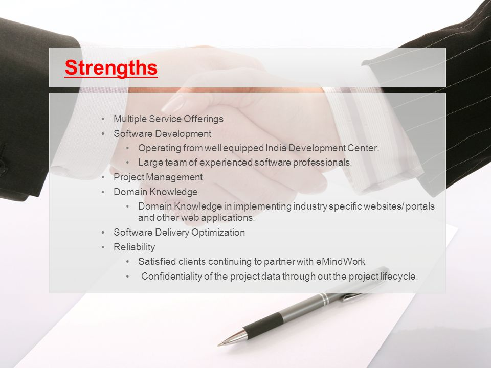 Strengths Multiple Service Offerings Software Development Operating from well equipped India Development Center.