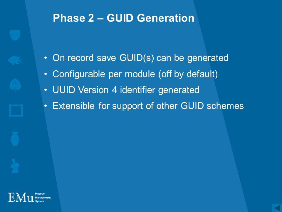 Phase 2 – GUID Generation On record save GUID(s) can be generated Configurable per module (off by default) UUID Version 4 identifier generated Extensible for support of other GUID schemes