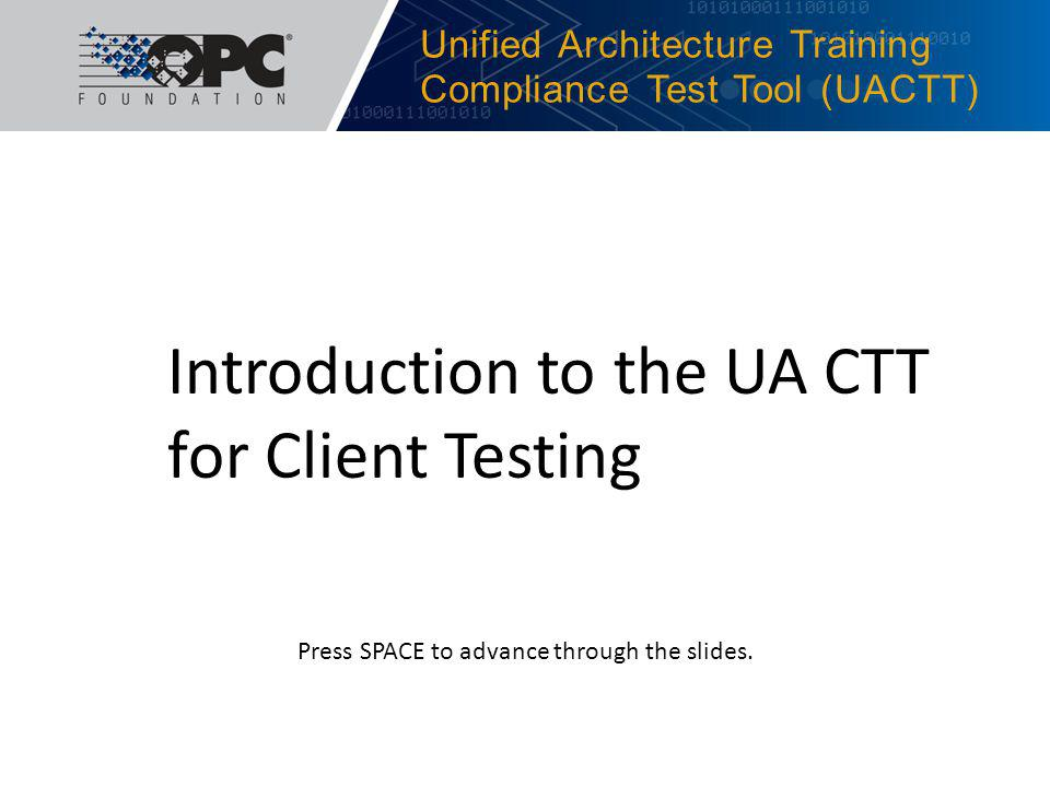 UACTT Training - Server Next Steps… Once your UA Client passes all applicable tests: Conduct Interoperability Testing Conduct Behavior Testing Conduct Resource-efficiency Testing Request Certification in the Test Lab: http://www.opcfoundation.org/Compliance-Certification/A1-Application.pdf http://www.opcfoundation.org/Compliance-Certification/A1-Application.pdf 4/19/2012© 2012 OPC Foundation22 This information is available in the CTT Test-Cases help pages.