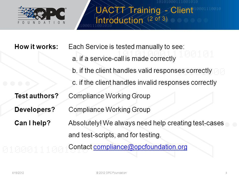 We must configure the CTT to connect to the UA Server and also to expose an endpoint for the UA Client… UACTT Training - Server Test Tool Configuration (3 of 6) 4/19/2012© 2012 OPC Foundation15 Step 3.